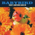 Baby Bird - There's something going on