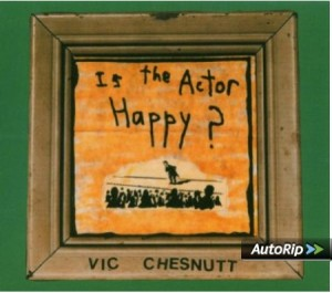 Vic Chesnutt - Is the actor happy ?