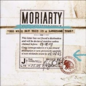 Moriarty - Gee whiz but this is a lonesome town