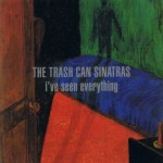 Trash Can Sinatras - I've seen everything