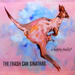 Trash Can Sinatras - A happy pocket